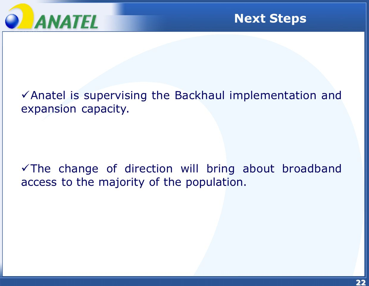 22 Anatel is supervising the Backhaul implementation and expansion capacity.