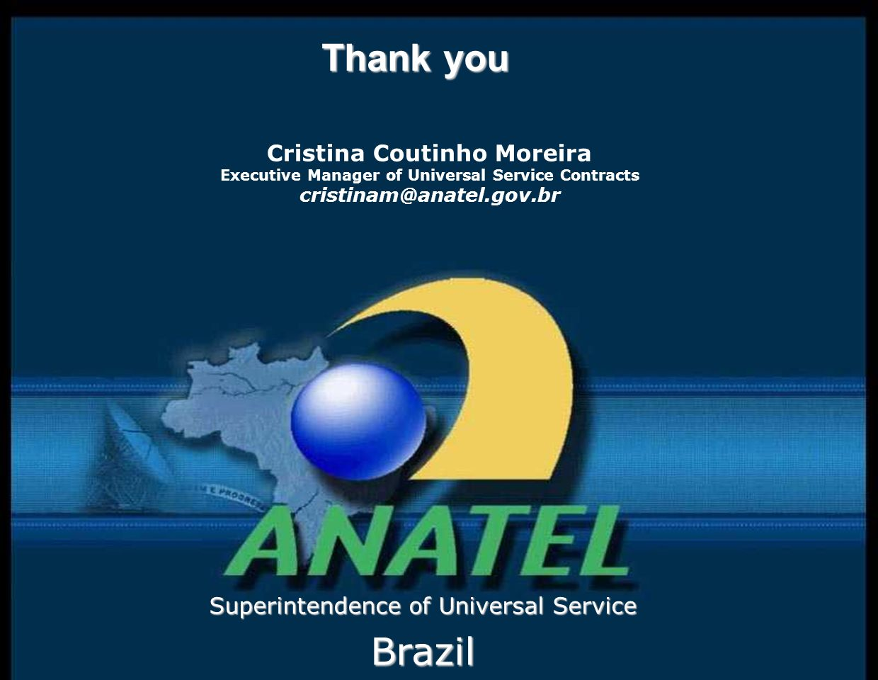 23 Thank you Superintendence of Universal Service Brazil Cristina Coutinho Moreira Executive Manager of Universal Service Contracts