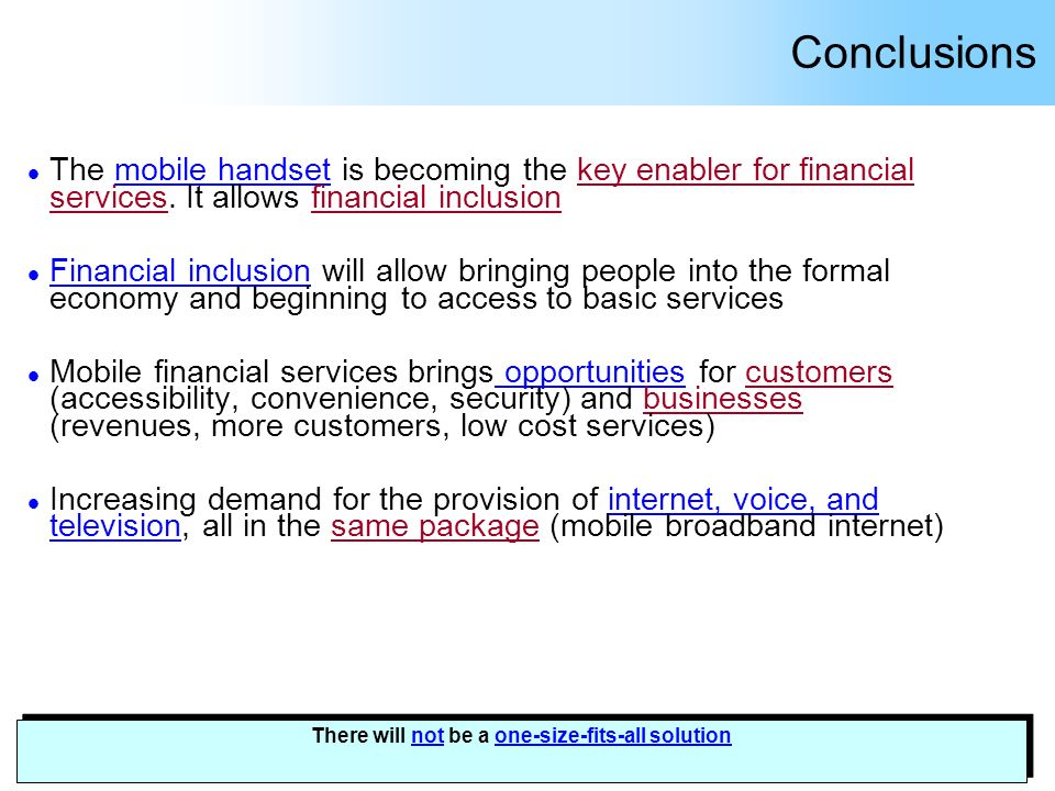 Conclusions l The mobile handset is becoming the key enabler for financial services. It allows financial inclusion l Financial inclusion will allow br
