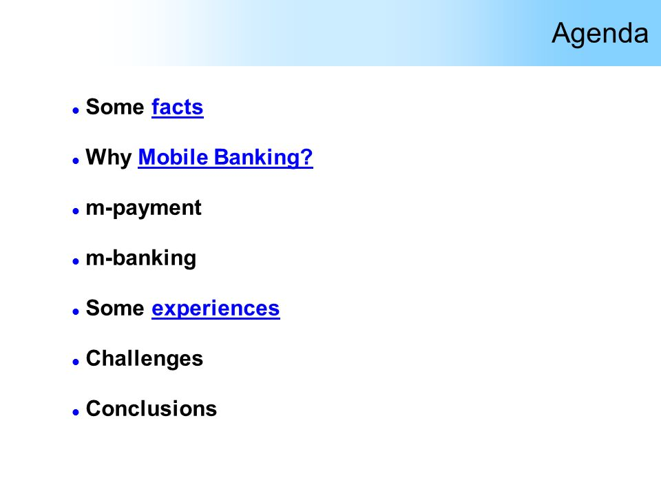 Agenda l Some facts l Why Mobile Banking? l m-payment l m-banking l Some experiences l Challenges l Conclusions