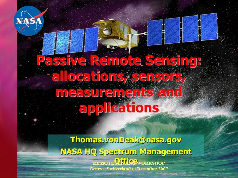 Passive Remote Sensing: allocations, sensors, measurements and applications Thomas.vonDeak@nasa.gov NASA HQ Spectrum Management Office REMOTE SENSING
