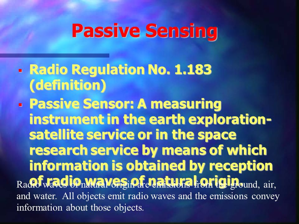 Passive Sensing Radio Regulation No. 1.183 (definition) Radio Regulation No. 1.183 (definition) Passive Sensor: A measuring instrument in the earth ex
