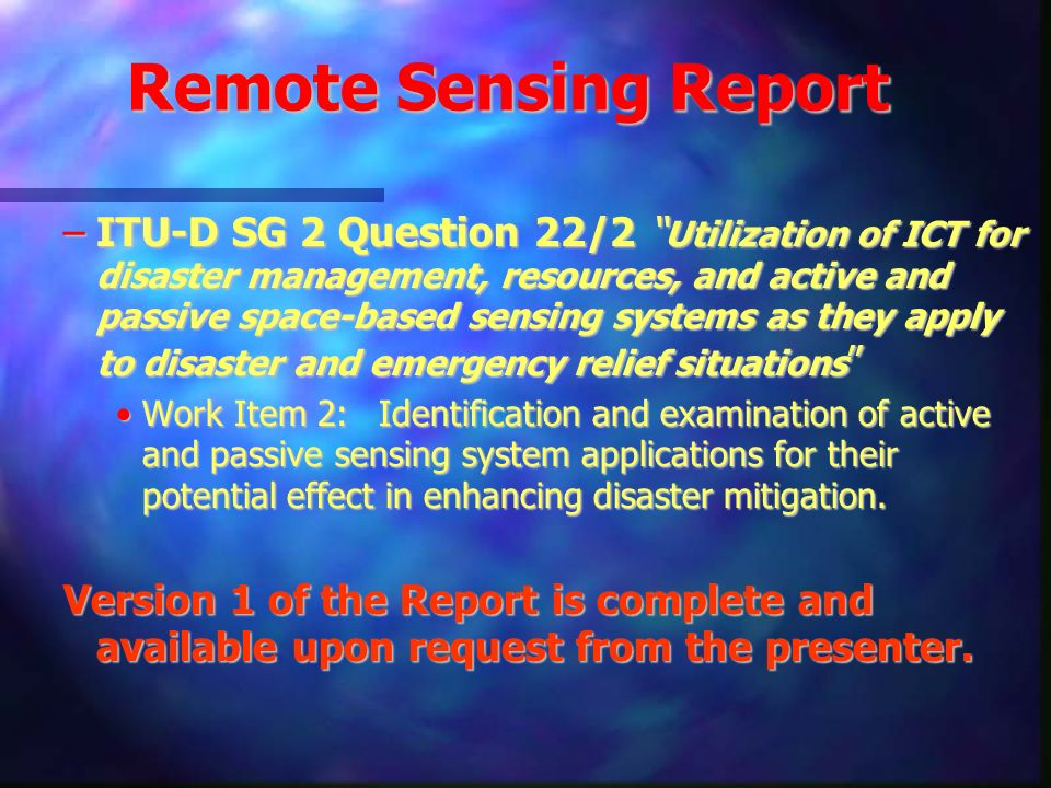 Remote Sensing Report –ITU-D SG 2 Question 22/2 Utilization of ICT for disaster management, resources, and active and passive space-based sensing syst