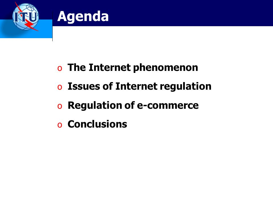 Agenda o The Internet phenomenon o Issues of Internet regulation o Regulation of e-commerce o Conclusions