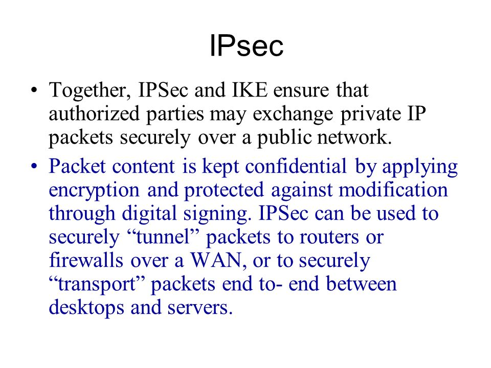IPsec Operation: Transport Modes Secure Connection Secure on the WAN e.g.