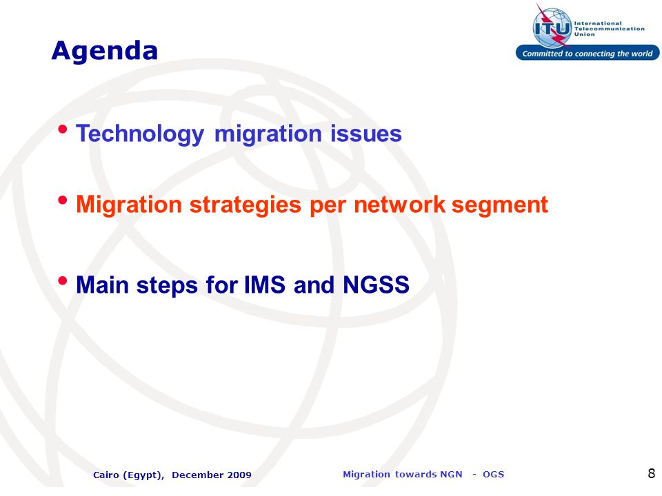 International Telecommunication Union Migration towards NGN - OGS Cairo (Egypt), December 2009 9 Architecture migration: Topology What changes from current scenario towards target network .