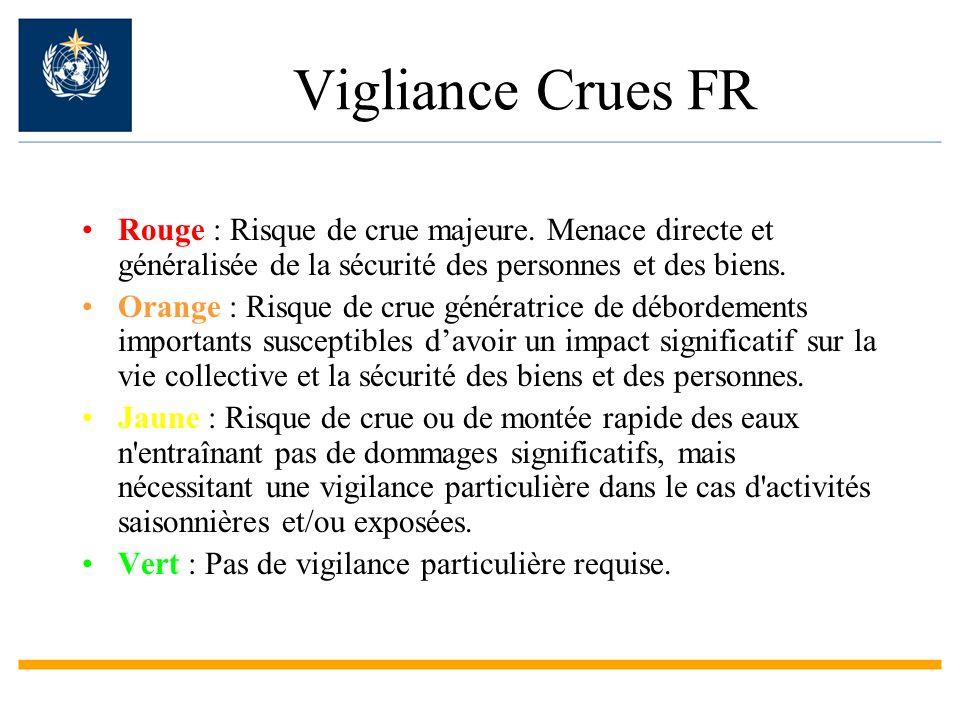 Vigliance Crues FR Rouge : Risque de crue majeure. Menace directe et généralisée de la sécurité des personnes et des biens. Orange : Risque de crue gé