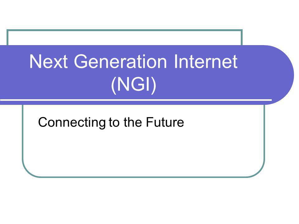 Next Generation Internet (NGI) Connecting to the Future