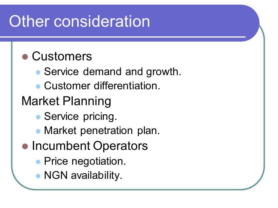 Other consideration Customers Service demand and growth.
