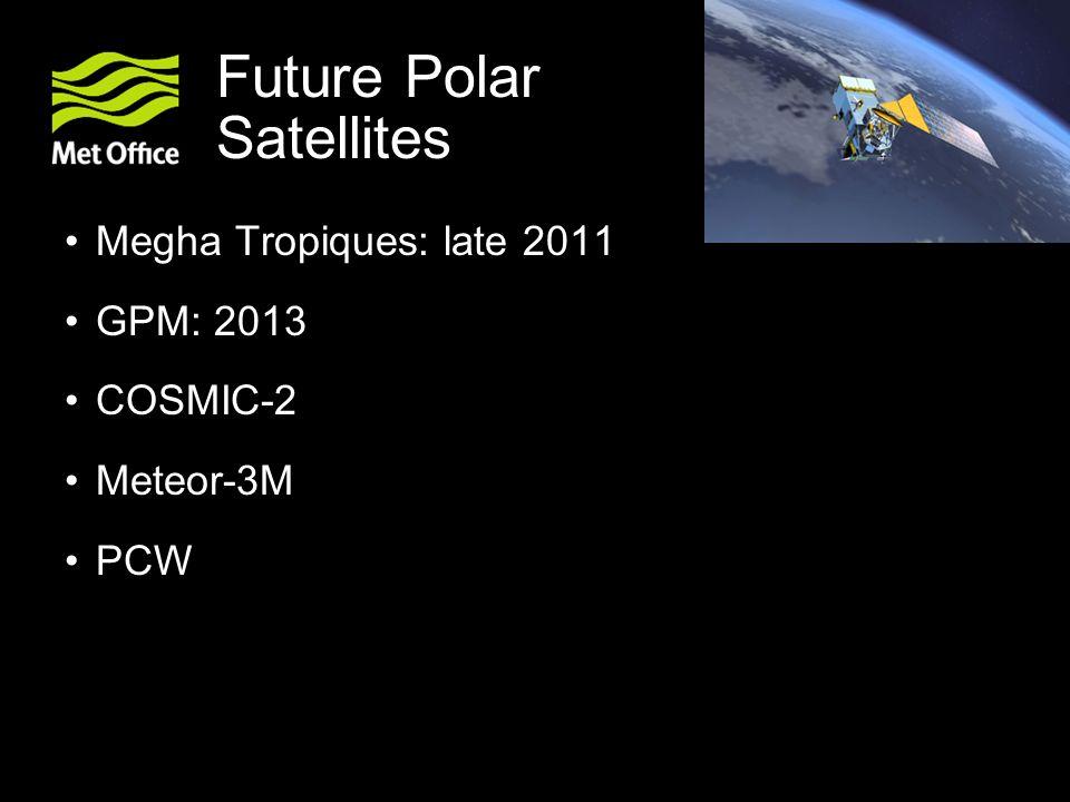 Future Polar Satellites Megha Tropiques: late 2011 GPM: 2013 COSMIC-2 Meteor-3M PCW