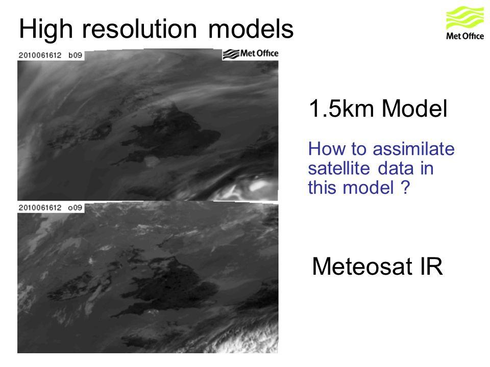 High resolution models 1.5km Model Meteosat IR How to assimilate satellite data in this model ?