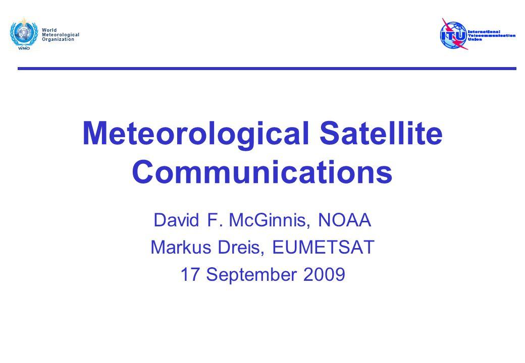 Meteorological Satellite Communications David F. McGinnis, NOAA Markus Dreis, EUMETSAT 17 September 2009