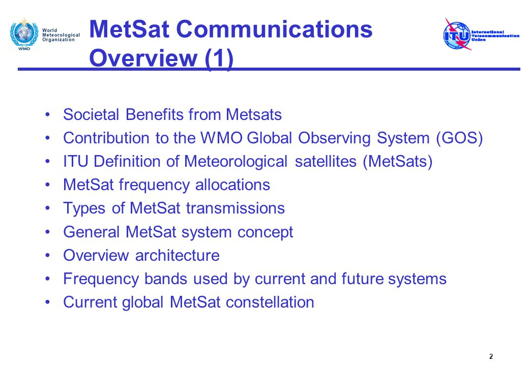 MetSat Communications Transmission Types Telemetry, Telecommand and Ranging of the spacecraft, Transmissions of observation data to main reception stations of the MetSat system, Relay of signals from Data Collection Platforms and Search and Rescue transmitters, Re-transmissions of pre-processed data through the MetSat satellite to meteorological user stations, Direct broadcast transmissions of observation data from the MetSat satellite to meteorological user stations, Alternative data dissemination of pre-processed data to users (not in MetSat or EESS bands).
