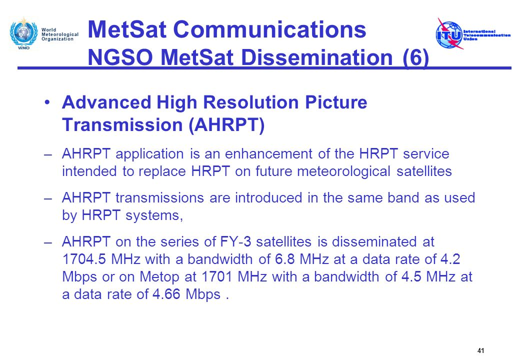 MetSat Communications NGSO MetSat Dissemination (6) Advanced High Resolution Picture Transmission (AHRPT) –AHRPT application is an enhancement of the