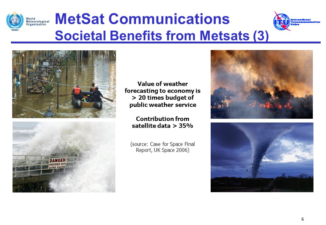 MetSat Communications Societal Benefits from Metsats (3) 6 Value of weather forecasting to economy is > 20 times budget of public weather service Cont