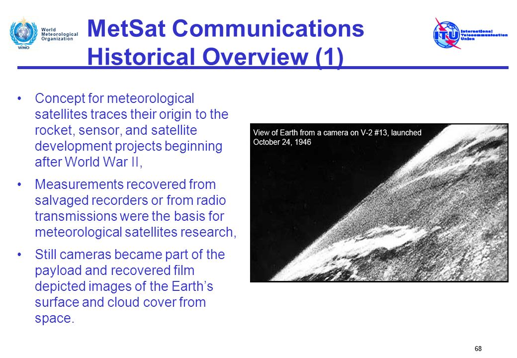 MetSat Communications Historical Overview (1) Concept for meteorological satellites traces their origin to the rocket, sensor, and satellite developme
