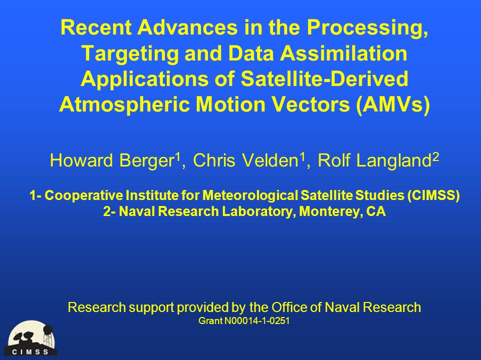 Recent Advances in the Processing, Targeting and Data Assimilation Applications of Satellite-Derived Atmospheric Motion Vectors (AMVs) Howard Berger 1