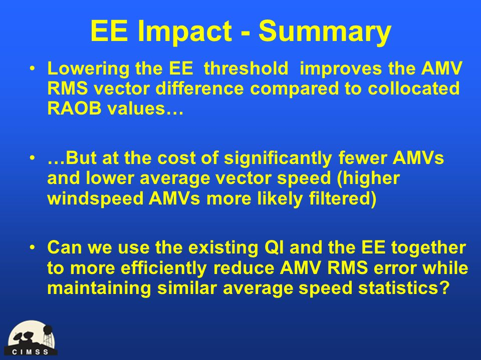 EE Impact - Summary Lowering the EE threshold improves the AMV RMS vector difference compared to collocated RAOB values… …But at the cost of significa