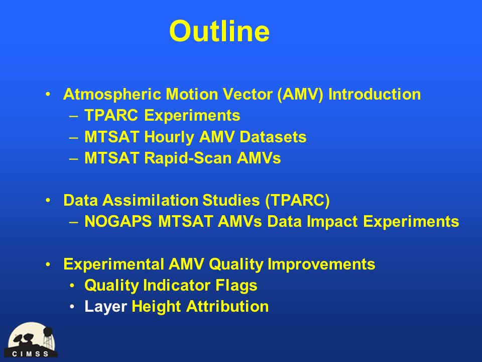 Outline Atmospheric Motion Vector (AMV) Introduction –TPARC Experiments –MTSAT Hourly AMV Datasets –MTSAT Rapid-Scan AMVs Data Assimilation Studies (T