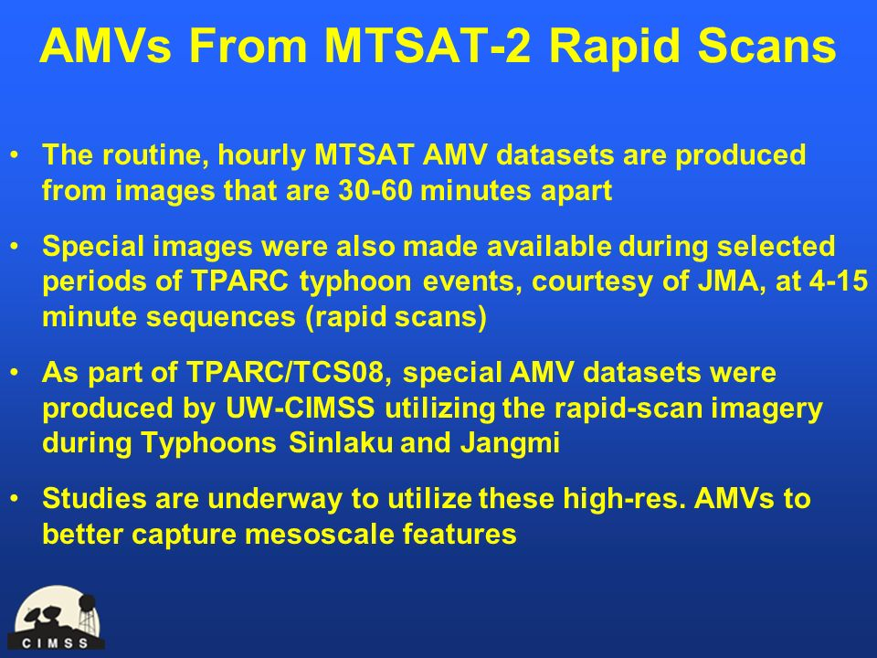 AMVs From MTSAT-2 Rapid Scans The routine, hourly MTSAT AMV datasets are produced from images that are 30-60 minutes apart Special images were also ma