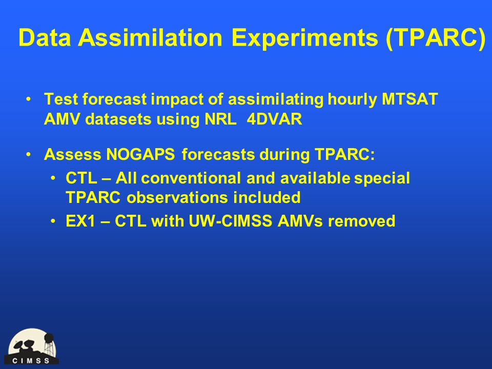 Data Assimilation Experiments (TPARC) Test forecast impact of assimilating hourly MTSAT AMV datasets using NRL 4DVAR Assess NOGAPS forecasts during TP