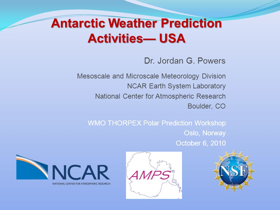 Dr. Jordan G. Powers Mesoscale and Microscale Meteorology Division NCAR Earth System Laboratory National Center for Atmospheric Research Boulder, CO W