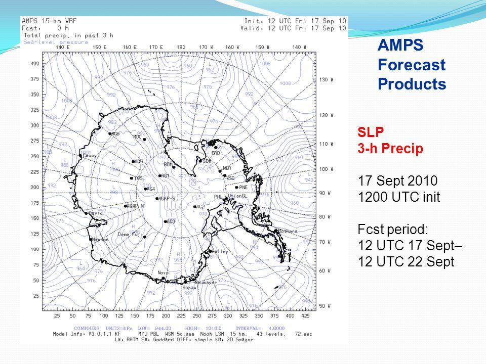 SLP 3-h Precip 17 Sept 2010 1200 UTC init Fcst period: 12 UTC 17 Sept– 12 UTC 22 Sept AMPS Forecast Products