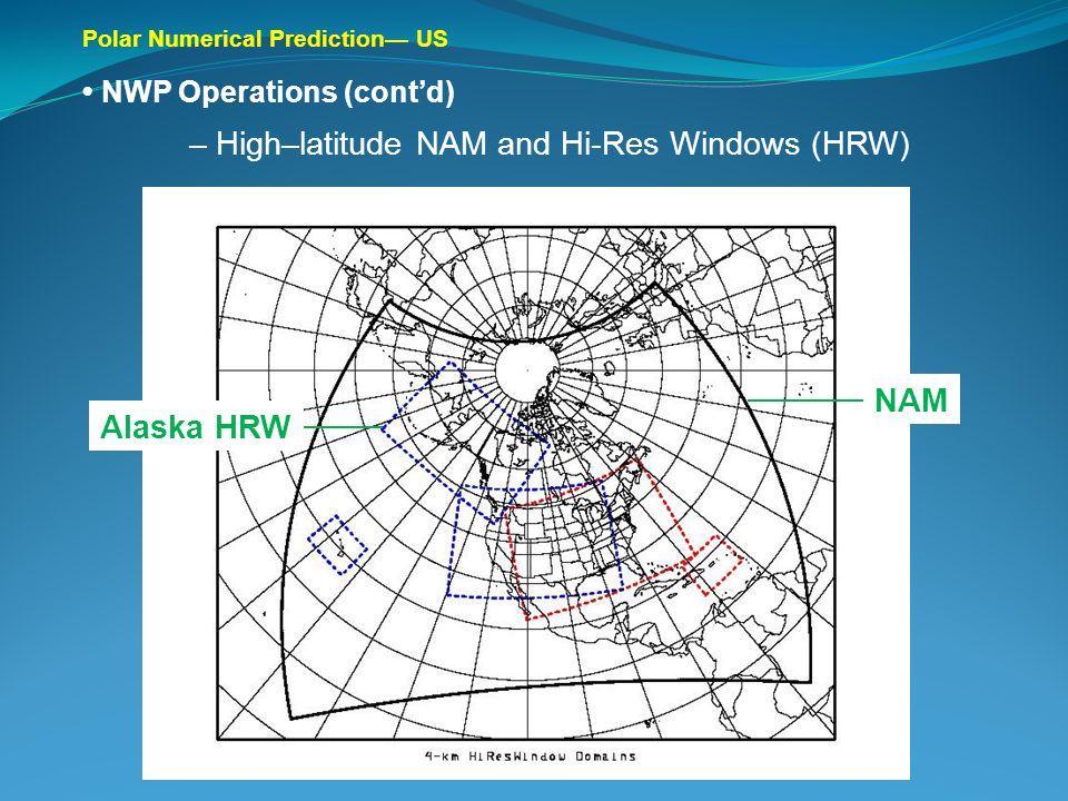 Polar Numerical Prediction US NWP Operations (contd) – High–latitude NAM and Hi-Res Windows (HRW) Alaska HRW NAM