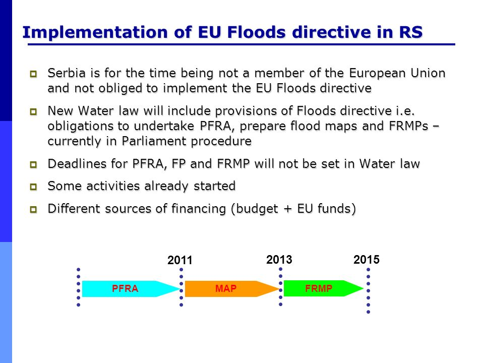 Implementation of EU Floods directive in RS Serbia is for the time being not a member of the European Union and not obliged to implement the EU Floods