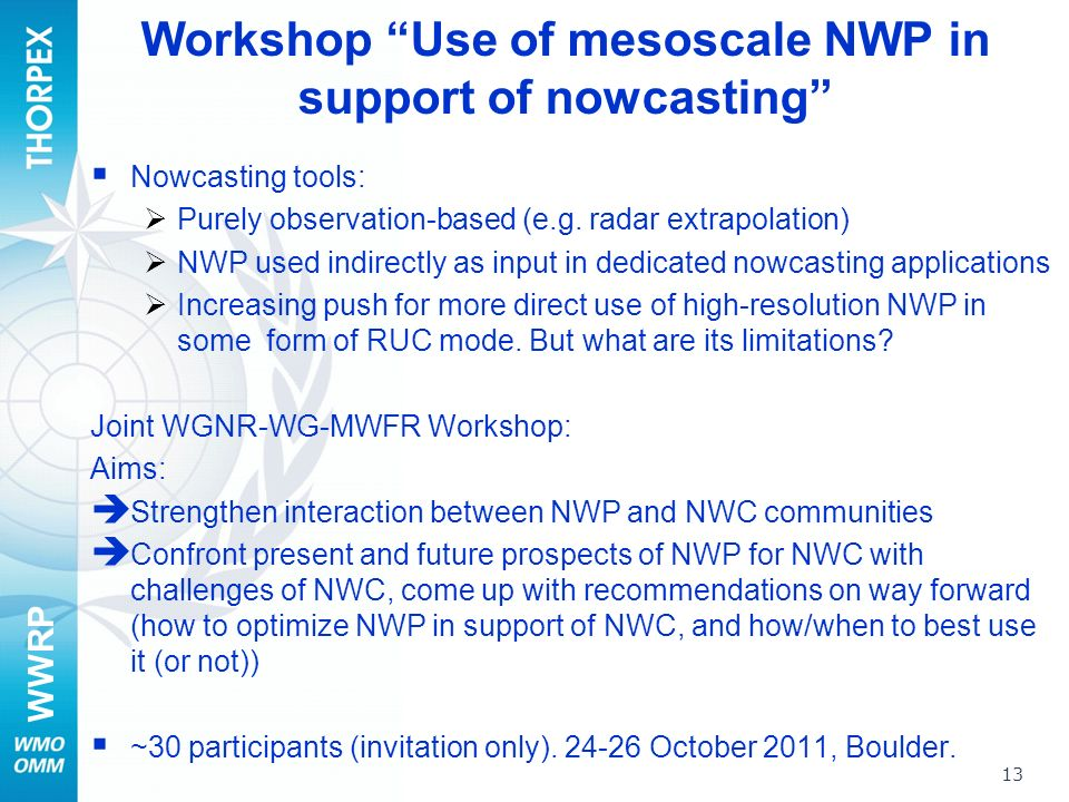 WWRP 13 Workshop Use of mesoscale NWP in support of nowcasting Nowcasting tools: Purely observation-based (e.g.