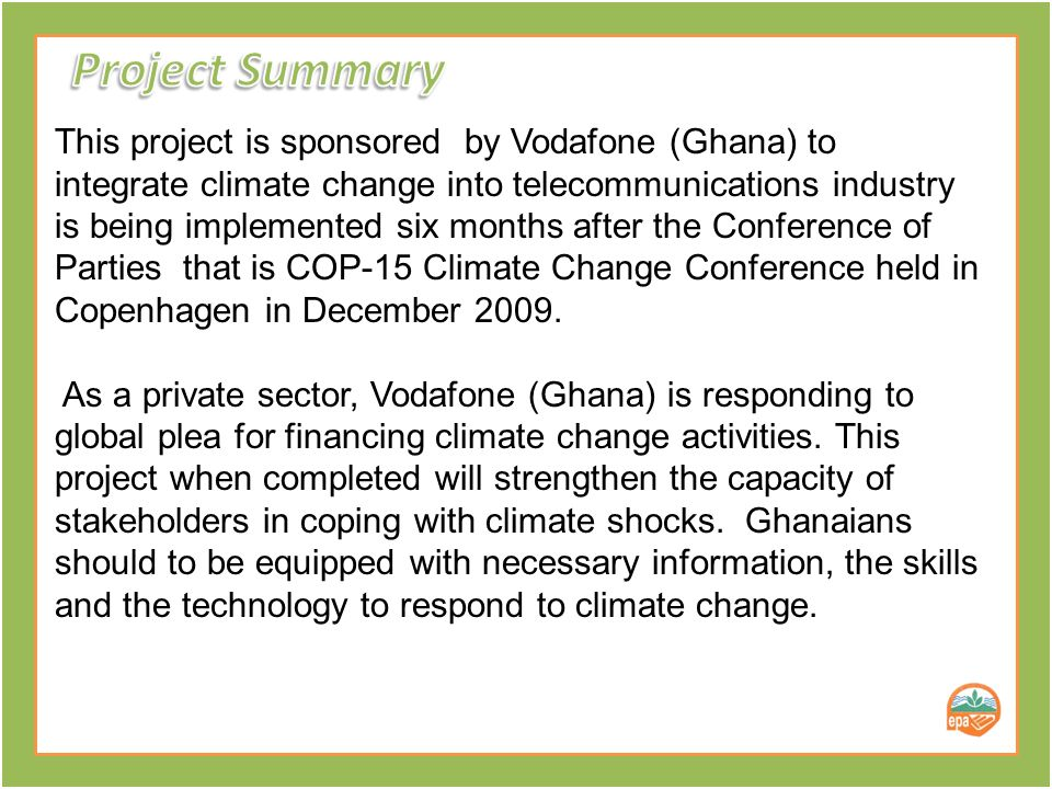 This project is sponsored by Vodafone (Ghana) to integrate climate change into telecommunications industry is being implemented six months after the Conference of Parties that is COP-15 Climate Change Conference held in Copenhagen in December 2009.