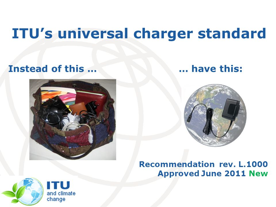 International Telecommunication Union ITUs universal charger standard … have this:Instead of this … Recommendation rev. L.1000 Approved June 2011 New
