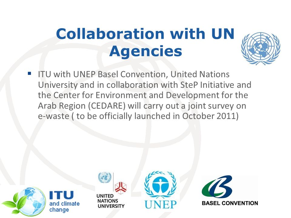 Collaboration with UN Agencies ITU with UNEP Basel Convention, United Nations University and in collaboration with SteP Initiative and the Center for