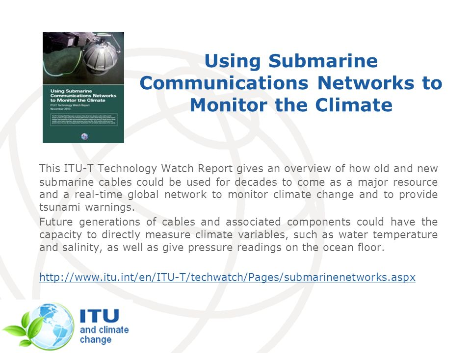 Using Submarine Communications Networks to Monitor the Climate This ITU-T Technology Watch Report gives an overview of how old and new submarine cable