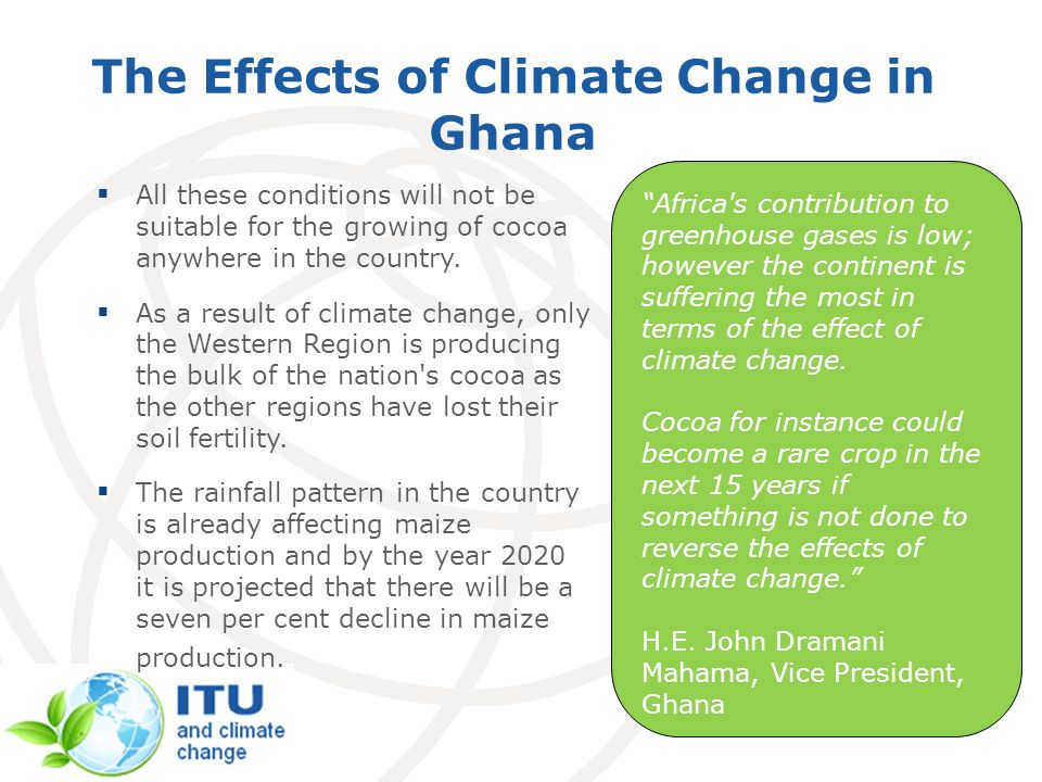 The Effects of Climate Change in Ghana Africa s contribution to greenhouse gases is low; however the continent is suffering the most in terms of the effect of climate change.