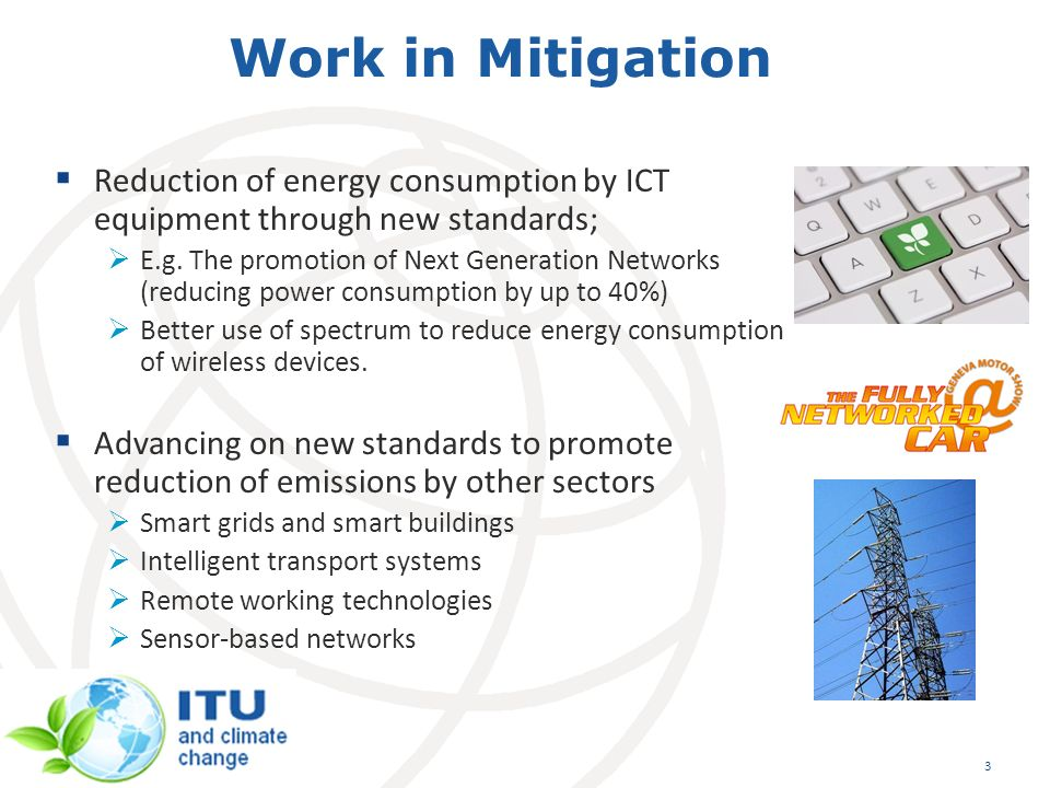 Work in Mitigation Reduction of energy consumption by ICT equipment through new standards; E.g.