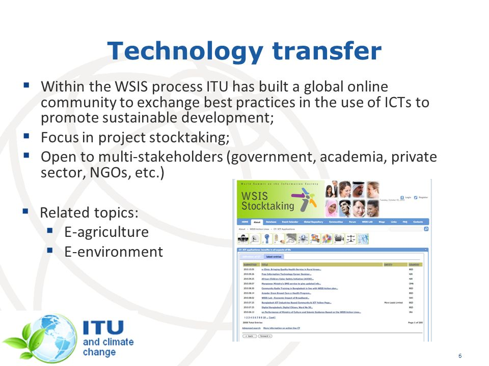 Technology transfer Within the WSIS process ITU has built a global online community to exchange best practices in the use of ICTs to promote sustainab