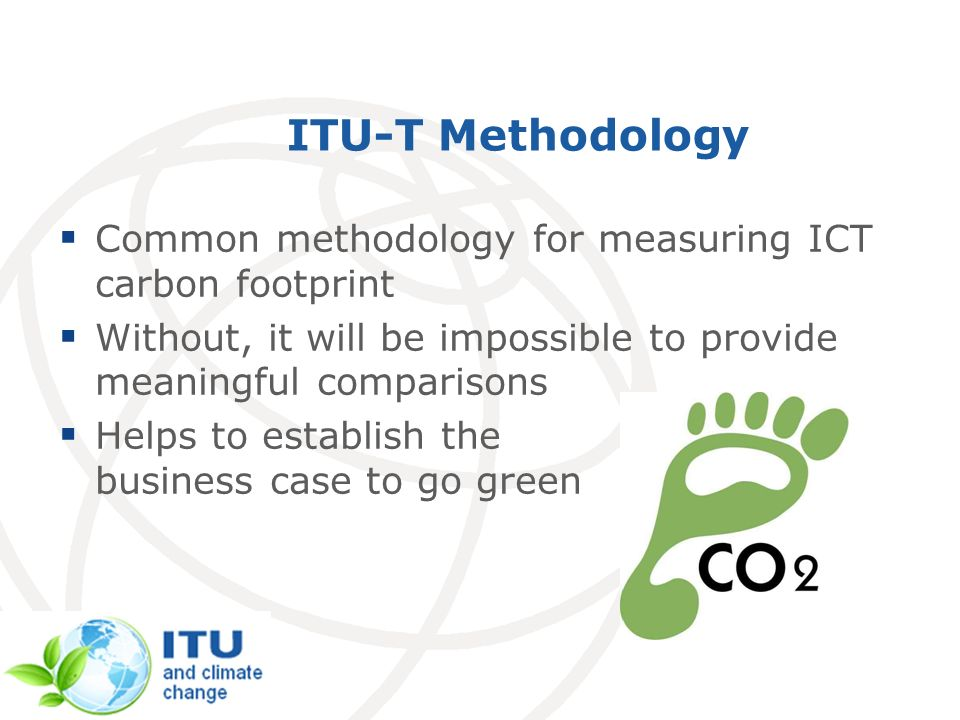 International Telecommunication Union 6 Recommendations under preparation Overview and general principles, approved in February 2011 Covers definition of different types of environmental impacts, and general principles for the evaluation of ICT environmental impacts Focuses on energy and GHG emissions Environmental impact of ICT goods, networks and services Covers direct and indirect impacts of ICT Consented in September 2011 Environmental impact of ICT in organisations Includes 3 scopes of ISO 14064-1 Consented in September 2011 Environmental impact of ICT projects Consent expected in 2012 Environmental impact of ICT in countries Consent expected in 2012 Environmental impact of ICT in cities Consent expected in 2012