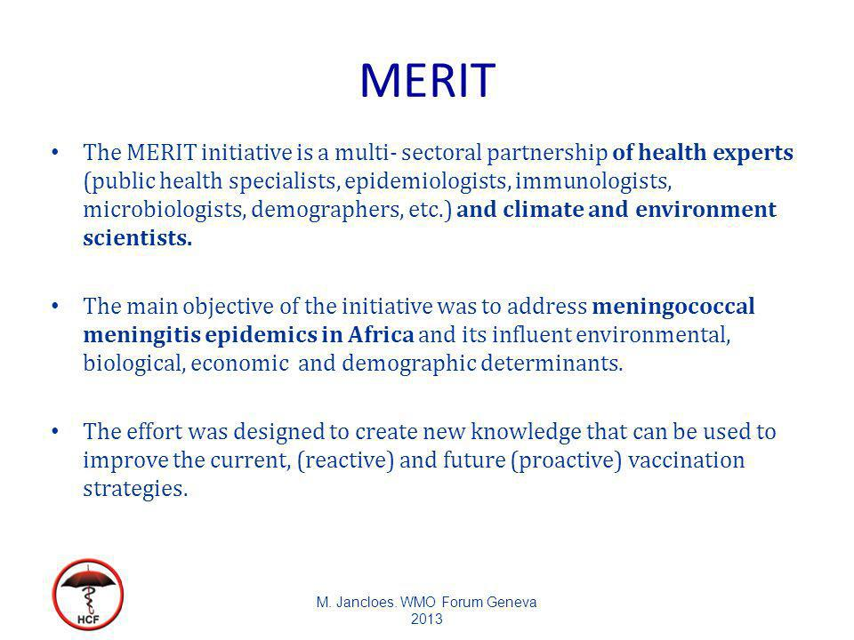 MERIT The MERIT initiative is a multi- sectoral partnership of health experts (public health specialists, epidemiologists, immunologists, microbiologists, demographers, etc.) and climate and environment scientists.