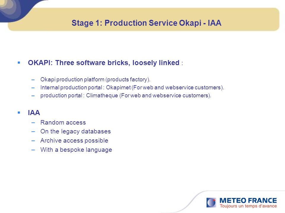 Stage 1: Production Service Okapi - IAA OKAPI: Three software bricks, loosely linked : –Okapi production platform (products factory). –Internal produc