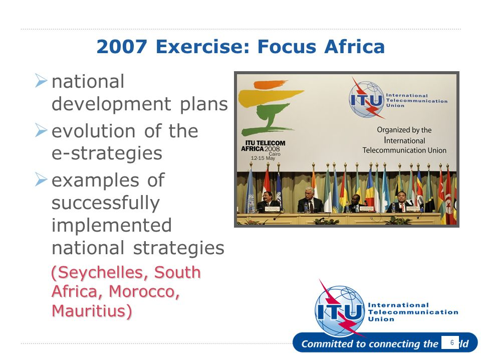 6 2007 Exercise: Focus Africa national development plans evolution of the e-strategies examples of successfully implemented national strategies (Seychelles, South Africa, Morocco, Mauritius) (Seychelles, South Africa, Morocco, Mauritius)