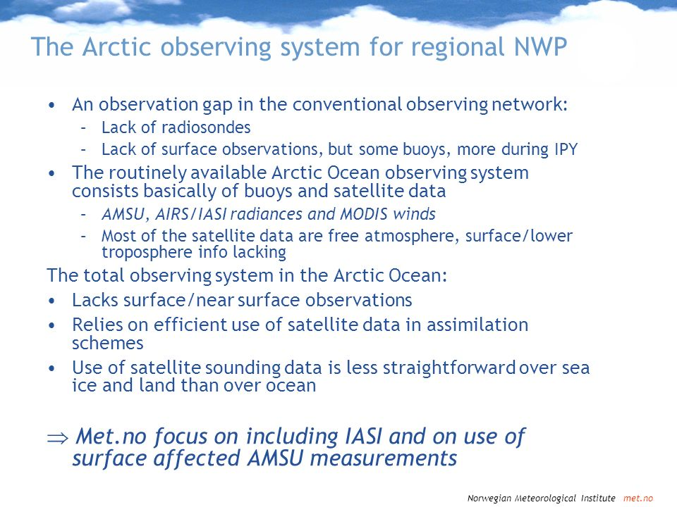 Norwegian Meteorological Institute met.no The Arctic observing system for regional NWP An observation gap in the conventional observing network: –Lack