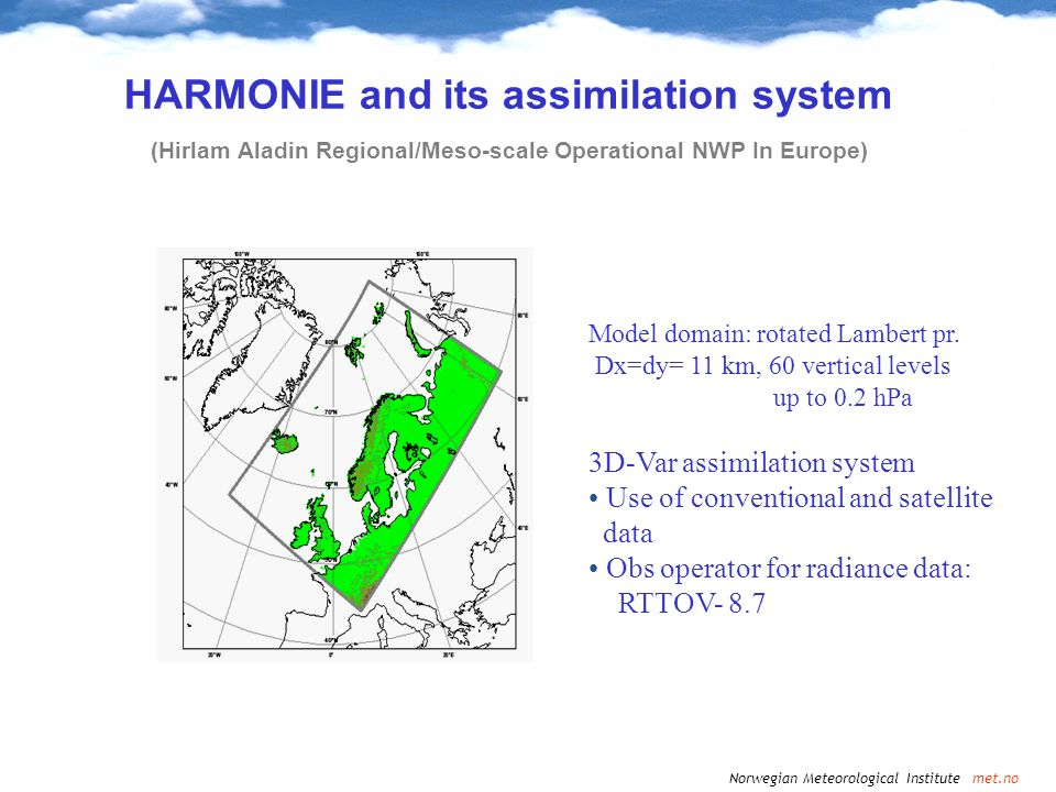 Norwegian Meteorological Institute met.no HARMONIE and its assimilation system (Hirlam Aladin Regional/Meso-scale Operational NWP In Europe) Model dom