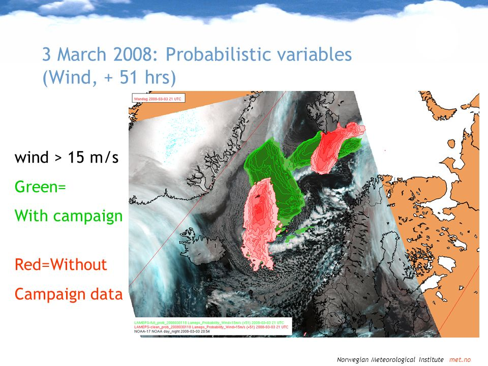 3 March 2008: Probabilistic variables (Wind, + 51 hrs) wind > 15 m/s Green= With campaign Red=Without Campaign data