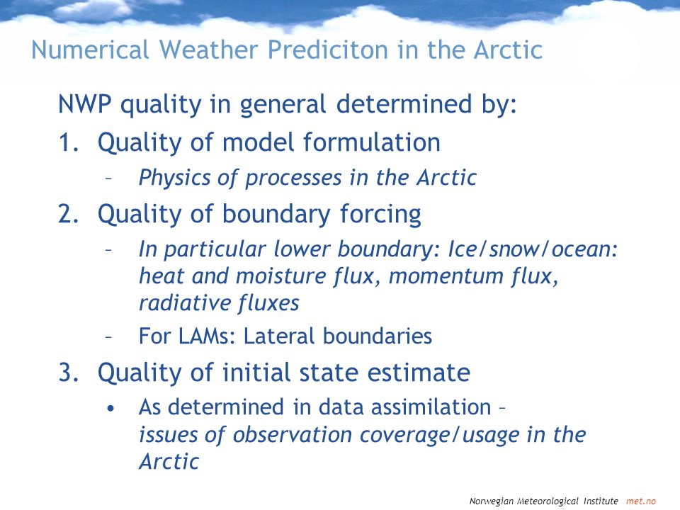 Norwegian Meteorological Institute met.no Setup of NWP assimilation experiment over sea ice, using HIRLAM 4D-Var Reference experiment: no variational bias correction, constant sea ice emissivity, emitting temperature equal to surface temp, channels 6 and 7 Experiment 1: variational bias correction, channels 6 and 7 Experiment 2: variational bias correction, channels 5,6 and 7