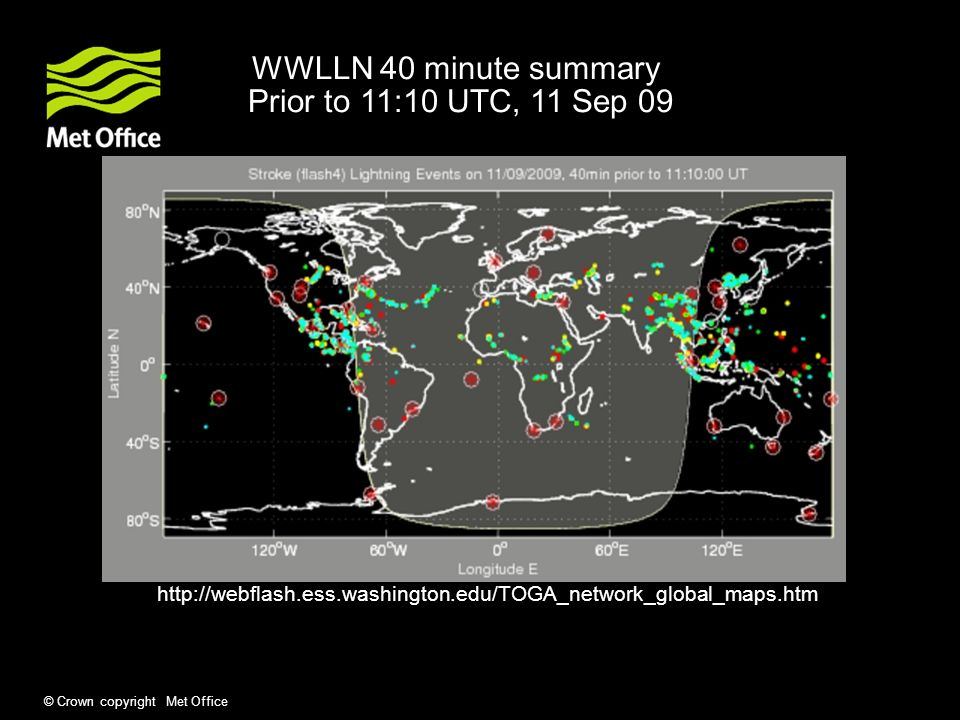 © Crown copyright Met Office WWLLN 40 minute summary Prior to 11:10 UTC, 11 Sep 09