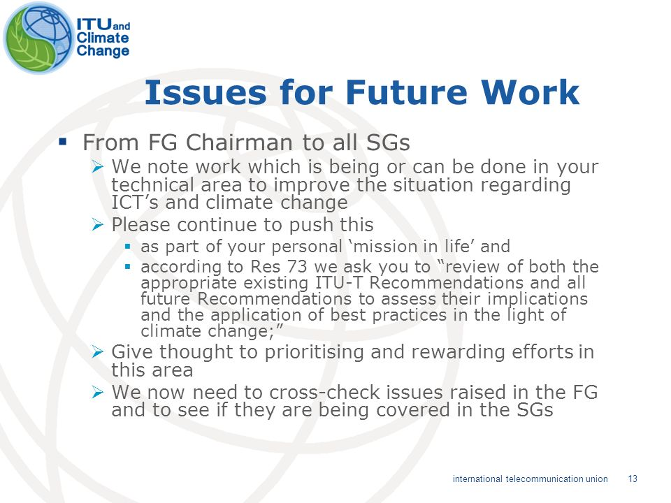 13 international telecommunication union Issues for Future Work From FG Chairman to all SGs We note work which is being or can be done in your technic