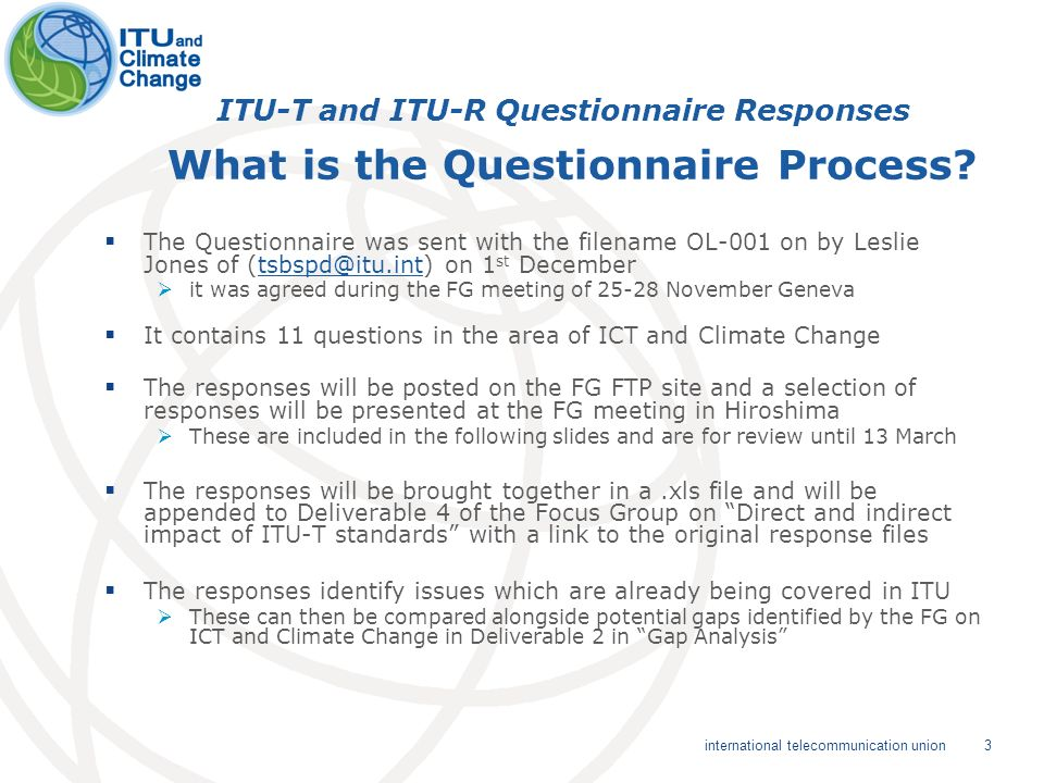 3 international telecommunication union ITU-T and ITU-R Questionnaire Responses What is the Questionnaire Process? The Questionnaire was sent with the