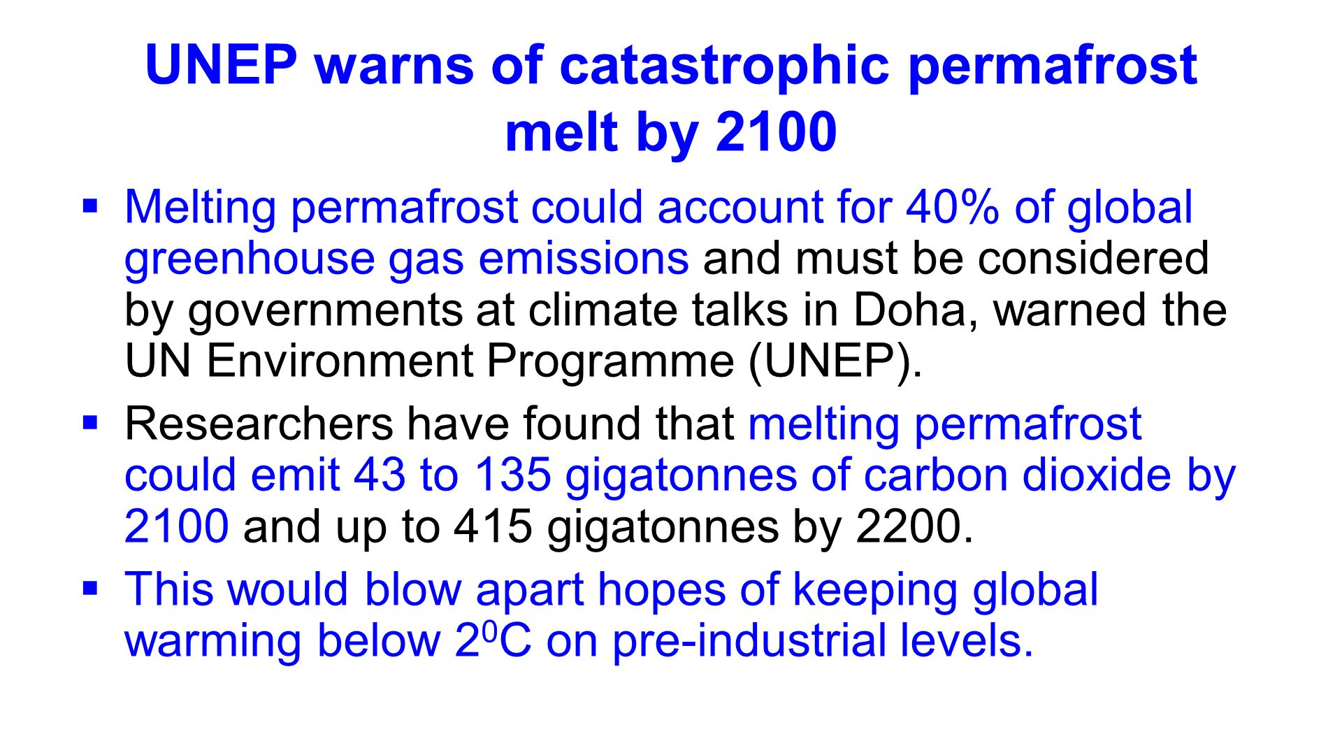 UNEP warns of catastrophic permafrost melt by 2100 Melting permafrost could account for 40% of global greenhouse gas emissions and must be considered by governments at climate talks in Doha, warned the UN Environment Programme (UNEP).