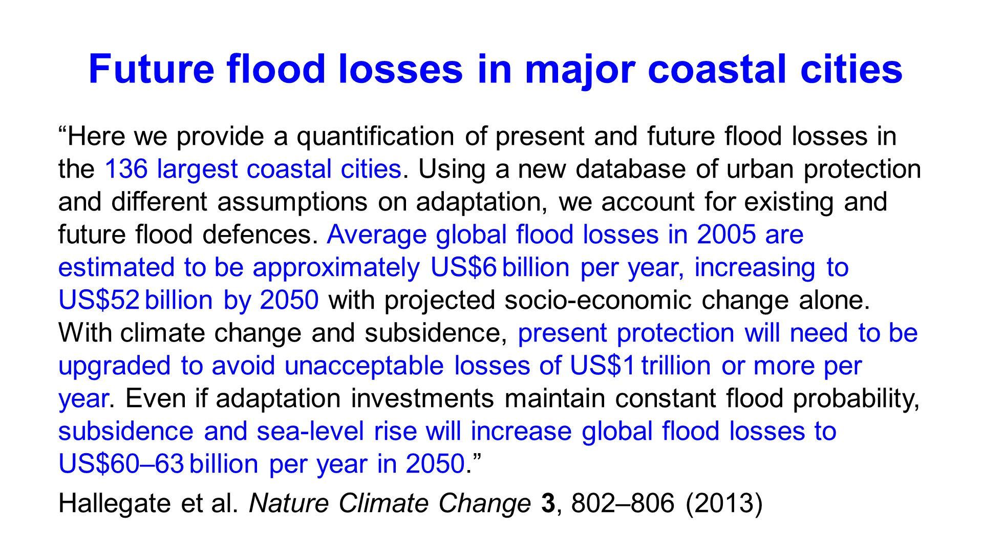 Future flood losses in major coastal cities Here we provide a quantification of present and future flood losses in the 136 largest coastal cities. Usi